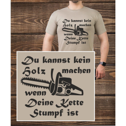 T-Shirt sandfarben, Du kannst kein Holz machen, wenn...